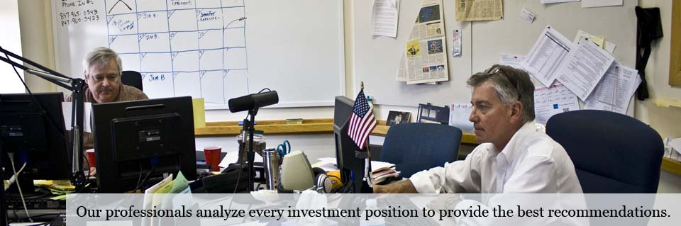 Our professionals analyze every investment position to provide the best recommendations