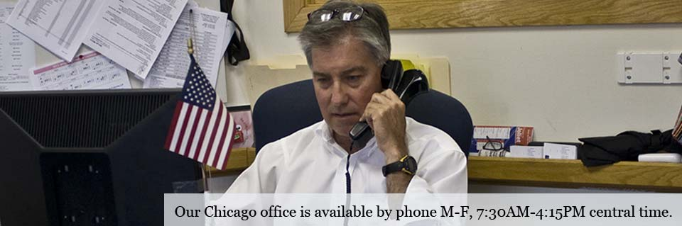 Our Chicago office is available by phone M-F 7:30A.M-4:15P.M central time